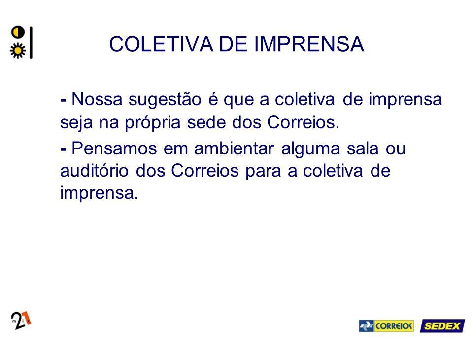 COLETIVA DE IMPRENSA - Nossa sugestão é que a coletiva de imprensa seja na própria sede dos Correios.