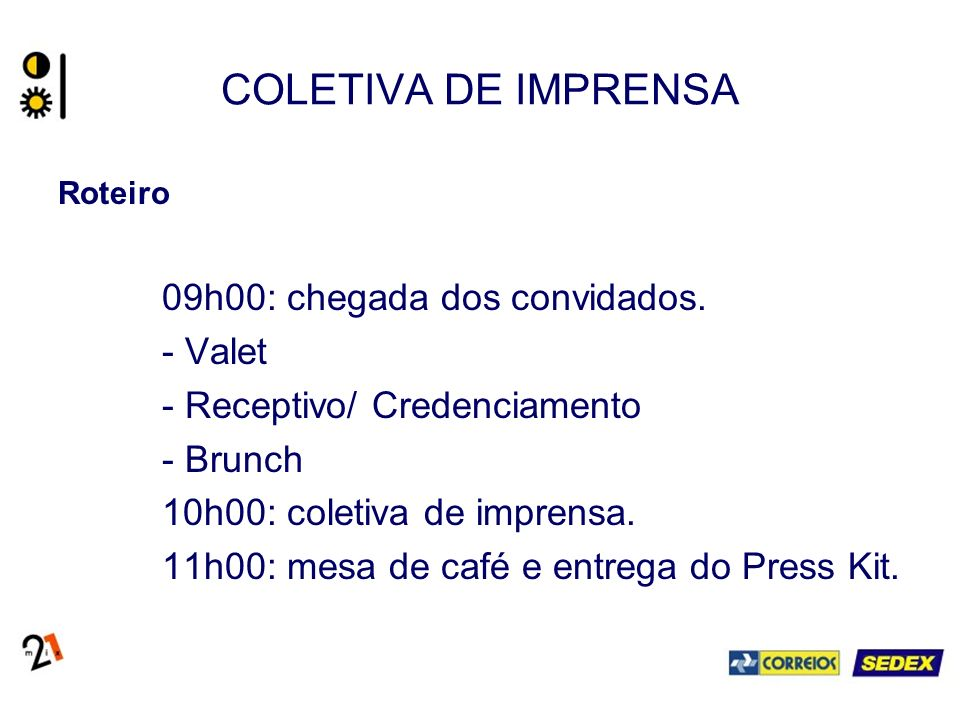 COLETIVA DE IMPRENSA 09h00: chegada dos convidados. - Valet