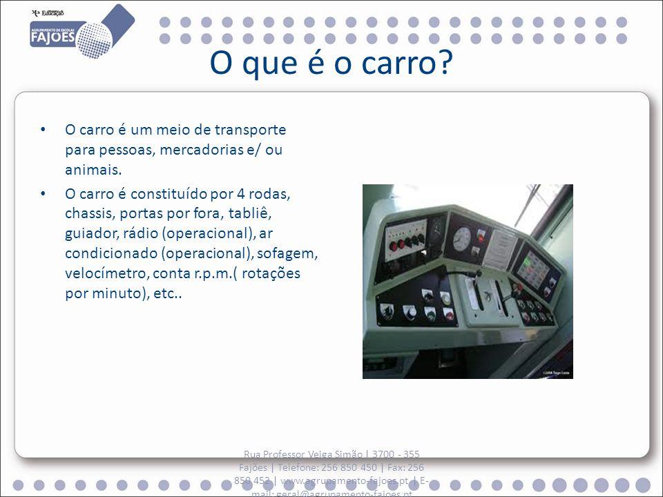 O que é o carro O carro é um meio de transporte para pessoas, mercadorias e/ ou animais.
