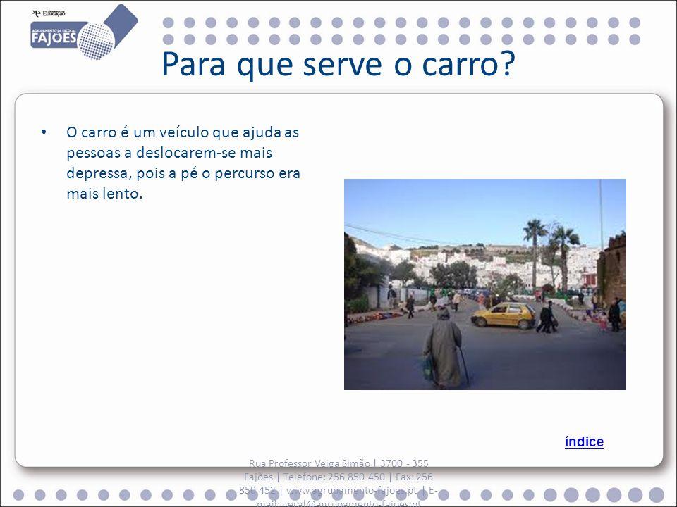 Para que serve o carro O carro é um veículo que ajuda as pessoas a deslocarem-se mais depressa, pois a pé o percurso era mais lento.