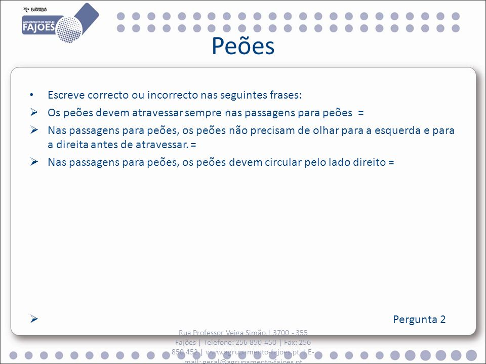 Peões Escreve correcto ou incorrecto nas seguintes frases: