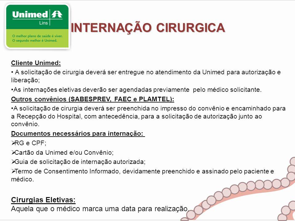 INTERNAÇÃO CIRURGICA Cliente Unimed: A solicitação de cirurgia deverá ser entregue no atendimento da Unimed para autorização e liberação;