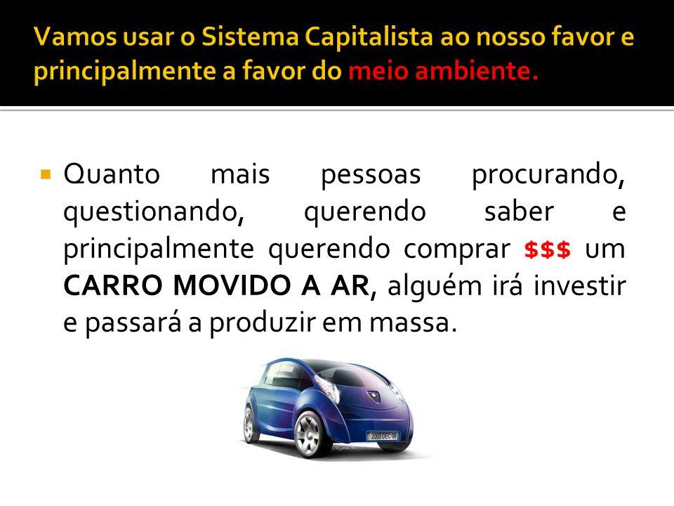 Vamos usar o Sistema Capitalista ao nosso favor e principalmente a favor do meio ambiente.