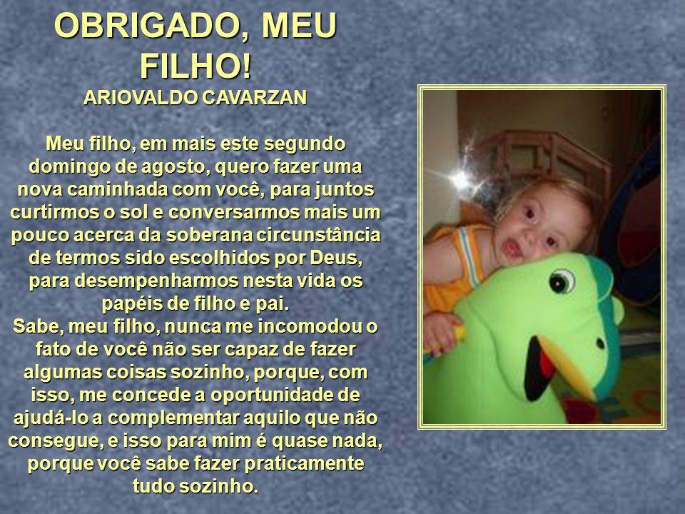 OBRIGADO, MEU FILHO! ARIOVALDO CAVARZAN
