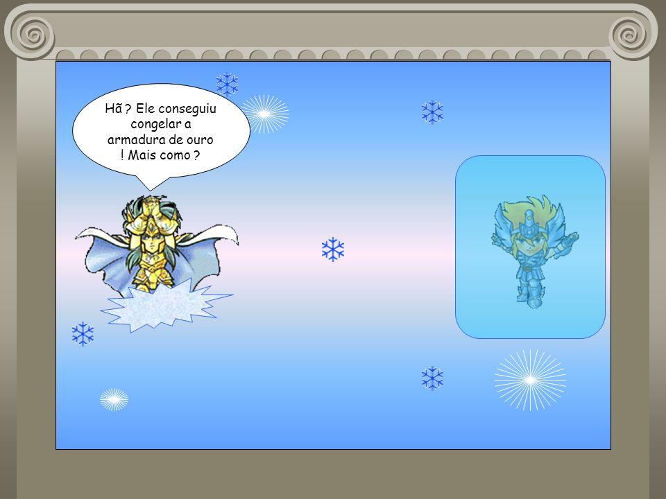 Hã Ele conseguiu congelar a armadura de ouro ! Mais como