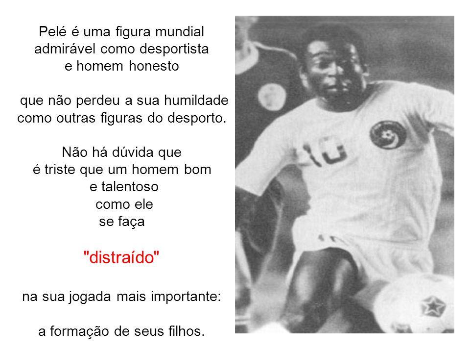 distraído Pelé é uma figura mundial admirável como desportista