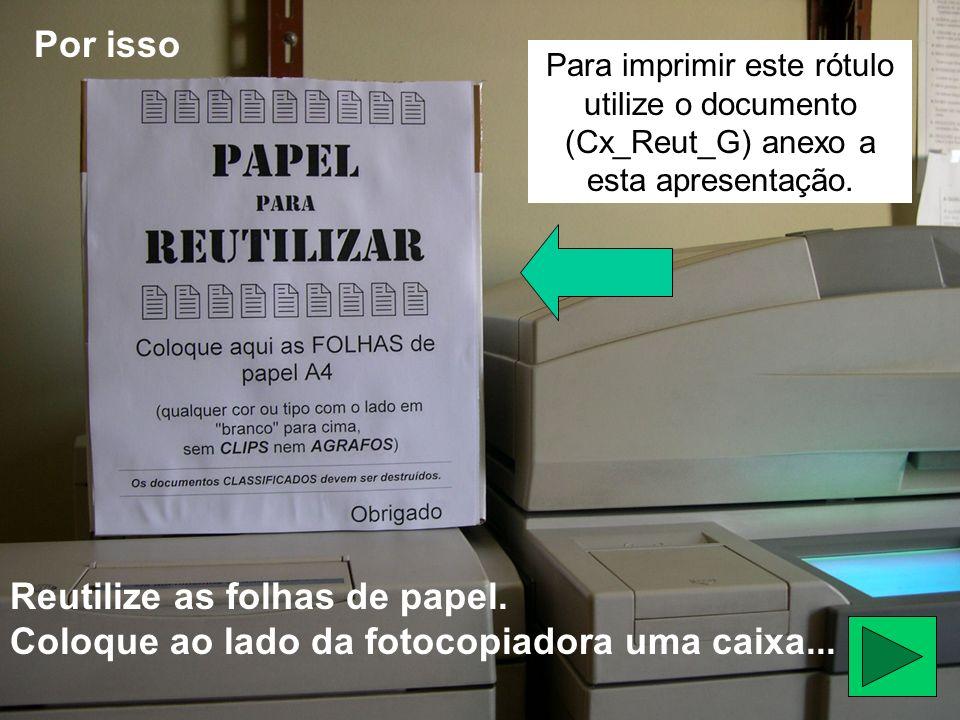 Por isso Para imprimir este rótulo utilize o documento (Cx_Reut_G) anexo a esta apresentação.