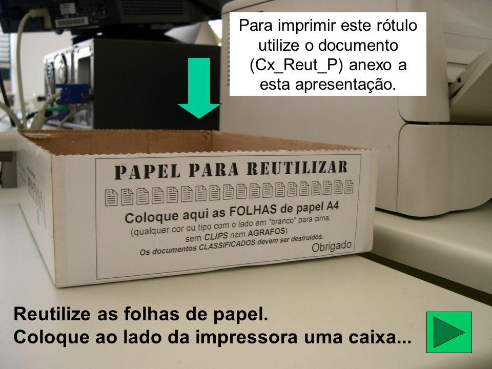 Para imprimir este rótulo utilize o documento (Cx_Reut_P) anexo a esta apresentação.