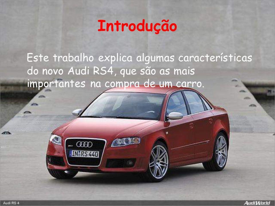 Introdução Este trabalho explica algumas características do novo Audi RS4, que são as mais importantes na compra de um carro.