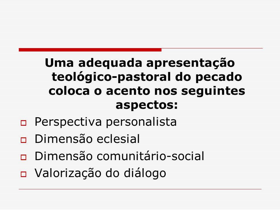 Uma adequada apresentação teológico-pastoral do pecado coloca o acento nos seguintes aspectos: