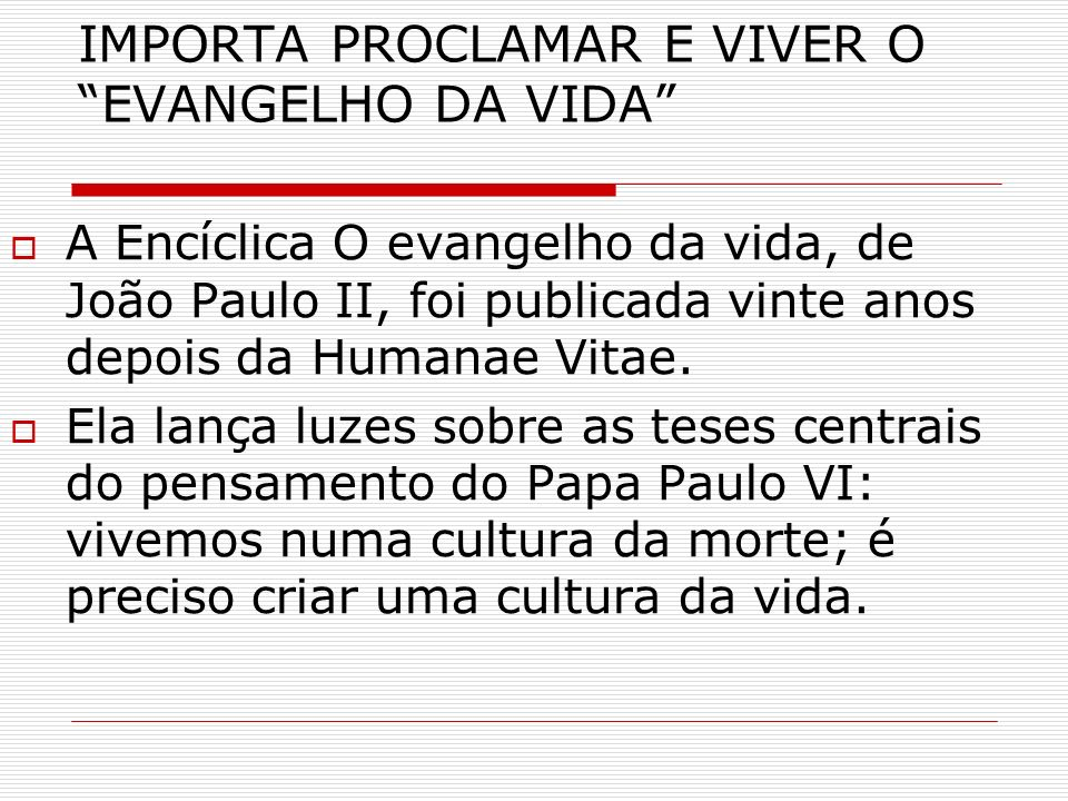 IMPORTA PROCLAMAR E VIVER O EVANGELHO DA VIDA