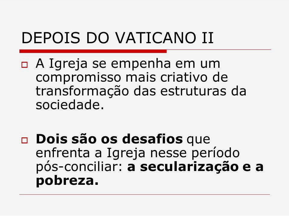 DEPOIS DO VATICANO II A Igreja se empenha em um compromisso mais criativo de transformação das estruturas da sociedade.