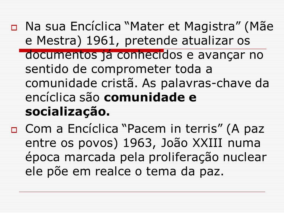 Na sua Encíclica Mater et Magistra (Mãe e Mestra) 1961, pretende atualizar os documentos já conhecidos e avançar no sentido de comprometer toda a comunidade cristã. As palavras-chave da encíclica são comunidade e socialização.