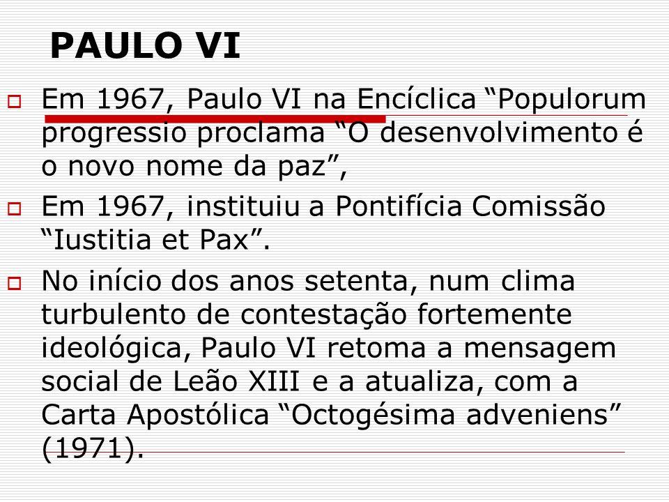 PAULO VI Em 1967, Paulo VI na Encíclica Populorum progressio proclama O desenvolvimento é o novo nome da paz ,
