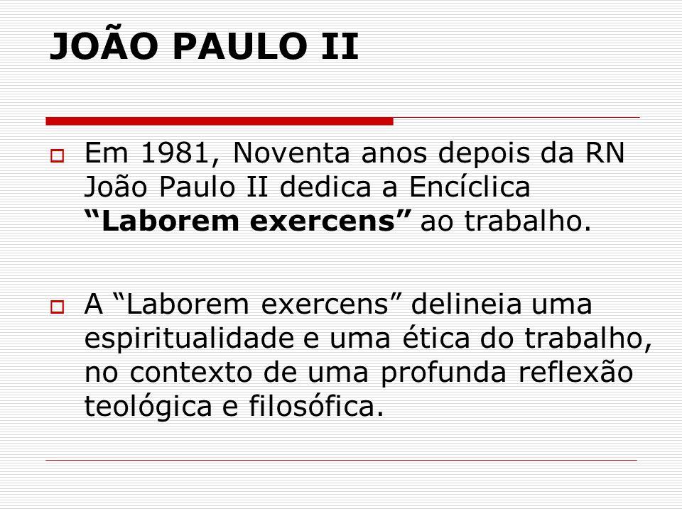 JOÃO PAULO II Em 1981, Noventa anos depois da RN João Paulo II dedica a Encíclica Laborem exercens ao trabalho.