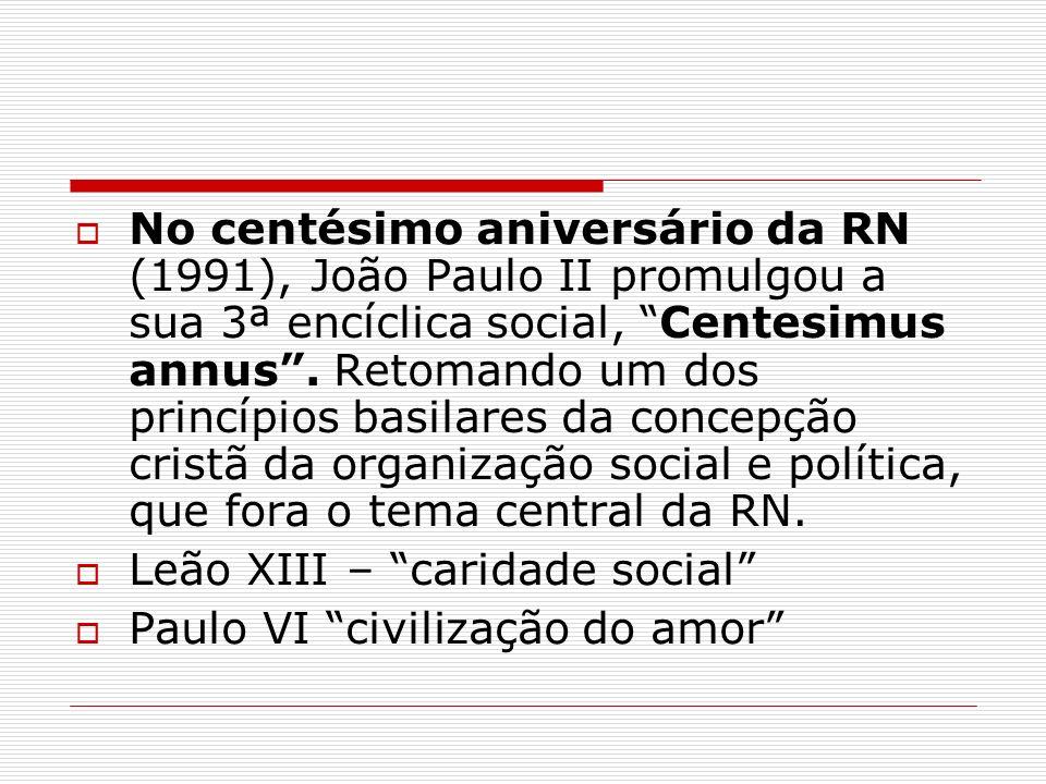 No centésimo aniversário da RN (1991), João Paulo II promulgou a sua 3ª encíclica social, Centesimus annus . Retomando um dos princípios basilares da concepção cristã da organização social e política, que fora o tema central da RN.