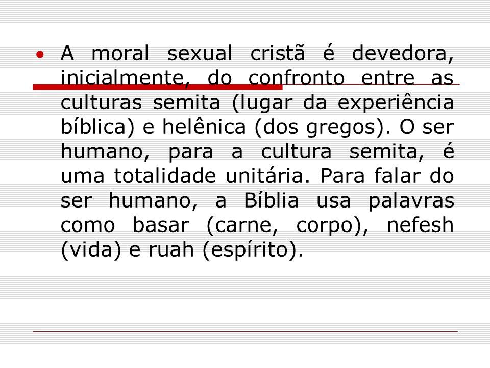 A moral sexual cristã é devedora, inicialmente, do confronto entre as culturas semita (lugar da experiência bíblica) e helênica (dos gregos).