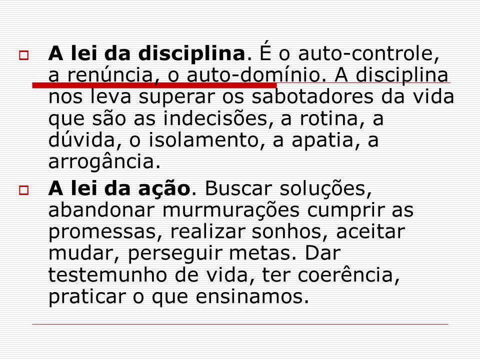 A lei da disciplina. É o auto-controle, a renúncia, o auto-domínio