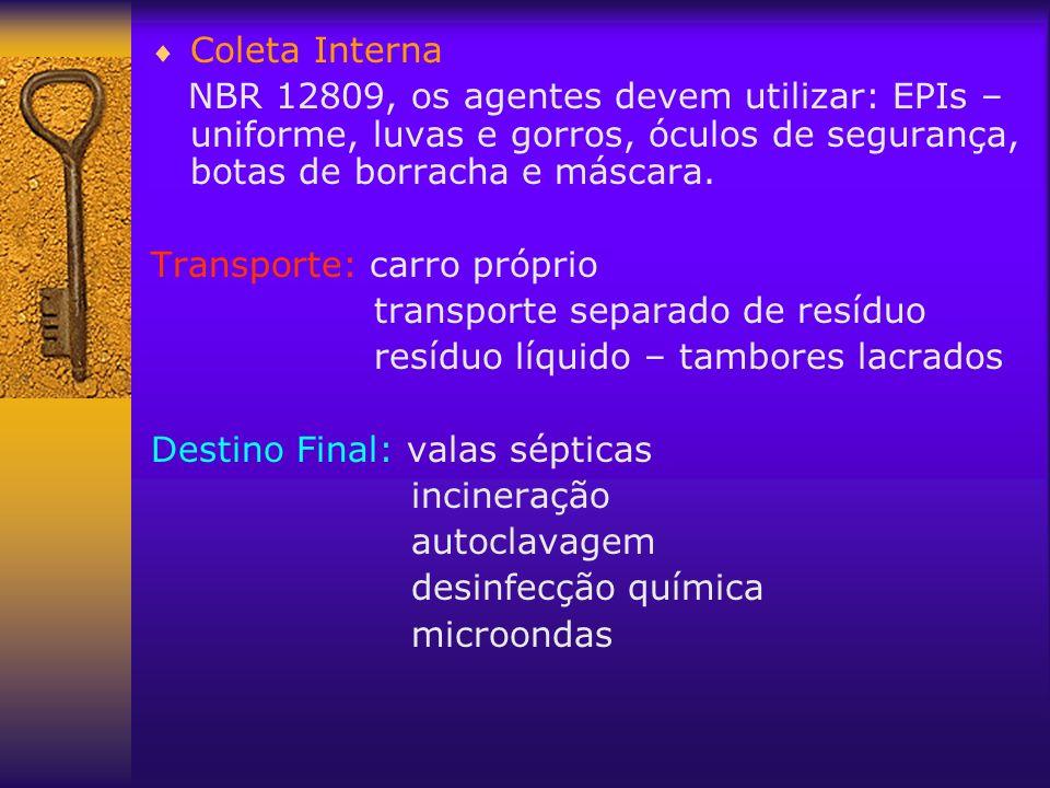 Coleta Interna NBR 12809, os agentes devem utilizar: EPIs – uniforme, luvas e gorros, óculos de segurança, botas de borracha e máscara.