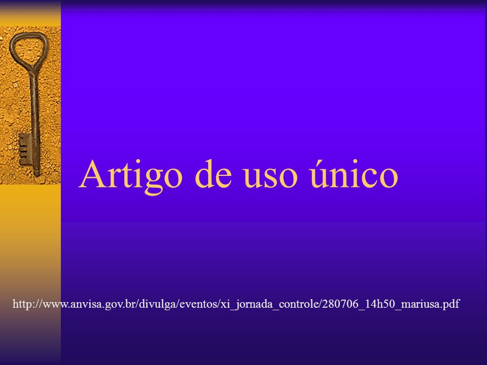 Artigo de uso único http://www.anvisa.gov.br/divulga/eventos/xi_jornada_controle/280706_14h50_mariusa.pdf.