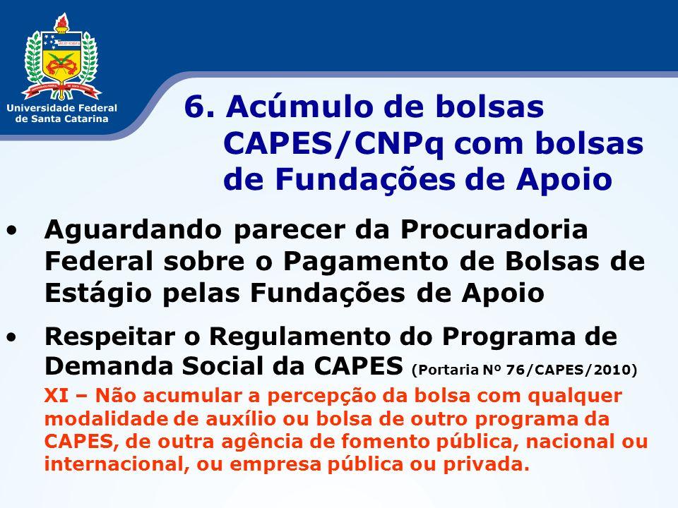 6. Acúmulo de bolsas CAPES/CNPq com bolsas de Fundações de Apoio