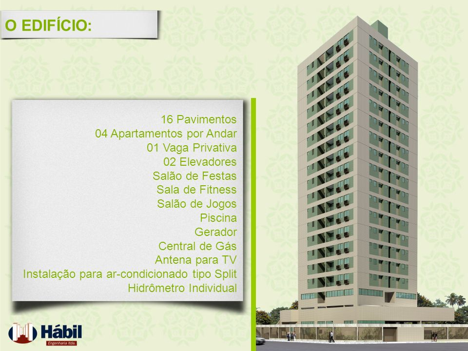 O EDIFÍCIO: 16 Pavimentos 04 Apartamentos por Andar 01 Vaga Privativa