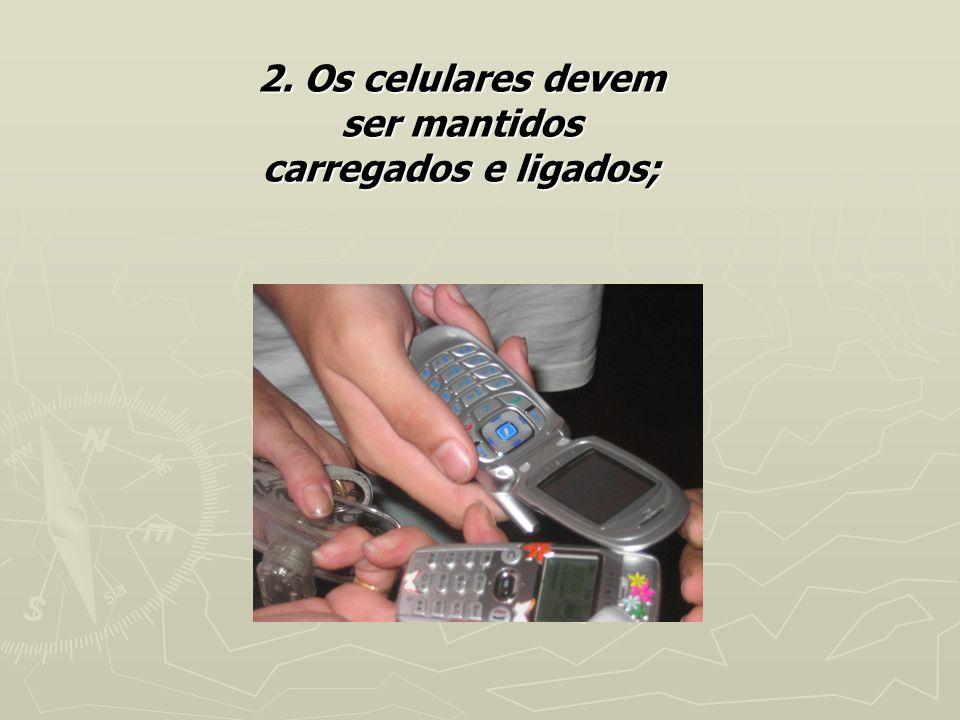 2. Os celulares devem ser mantidos carregados e ligados;