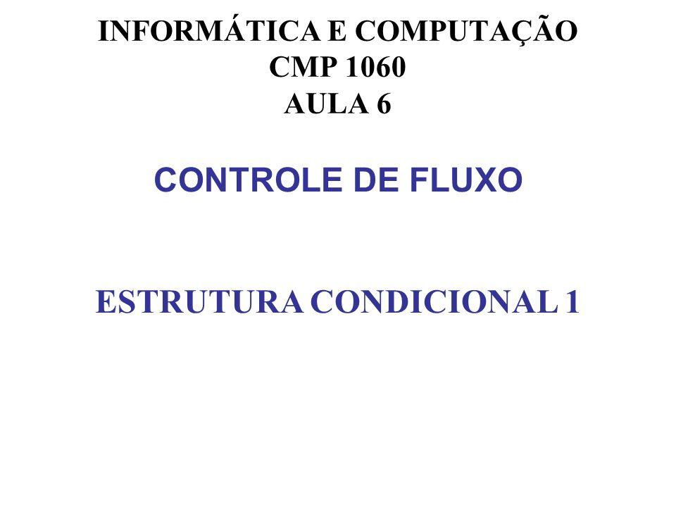 INFORMÁTICA E COMPUTAÇÃO CMP 1060 ESTRUTURA CONDICIONAL 1