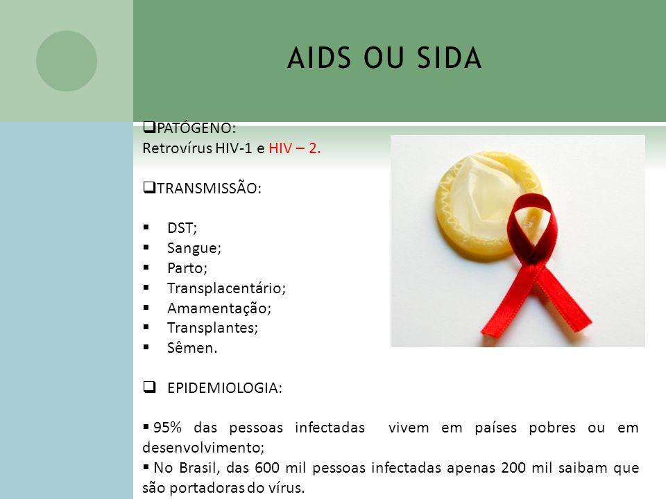 AIDS OU SIDA PATÓGENO: Retrovírus HIV-1 e HIV – 2. TRANSMISSÃO: DST;