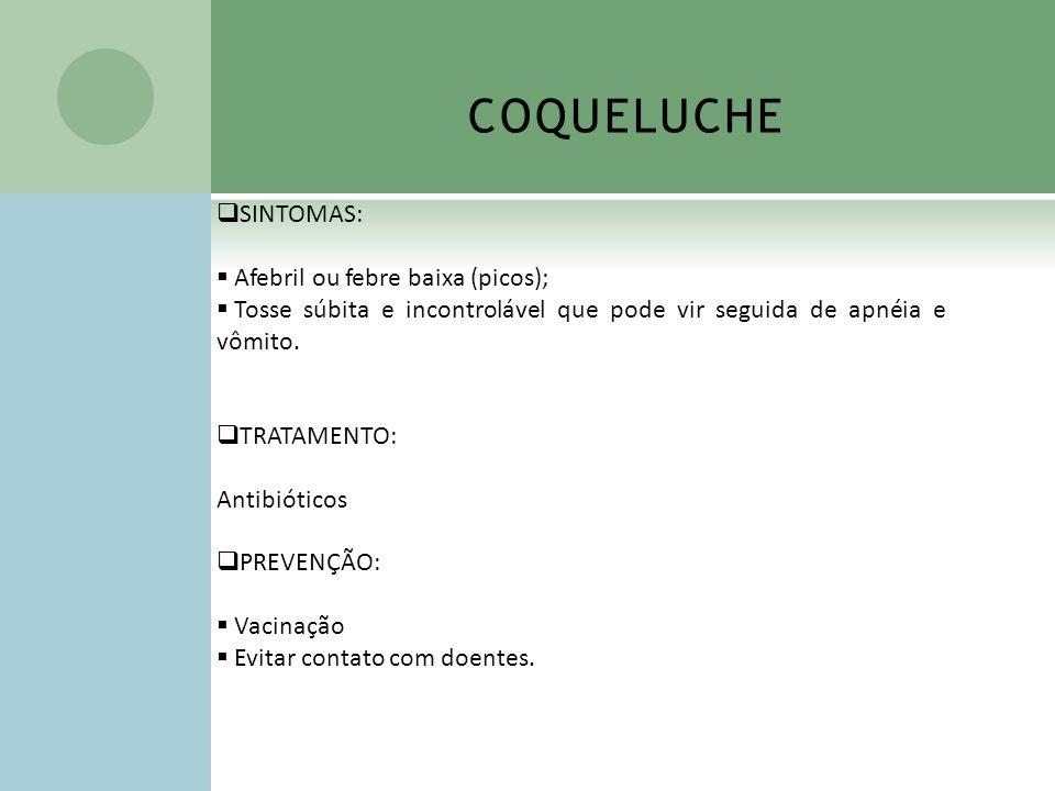 COQUELUCHE SINTOMAS: Afebril ou febre baixa (picos);