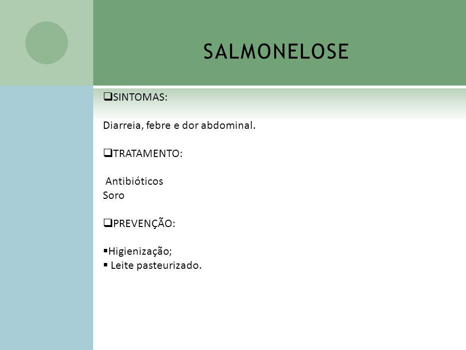 SALMONELOSE SINTOMAS: Diarreia, febre e dor abdominal. TRATAMENTO: