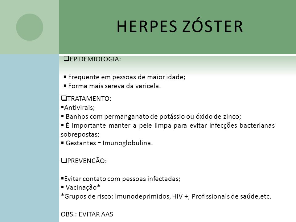 HERPES ZÓSTER EPIDEMIOLOGIA: Frequente em pessoas de maior idade;
