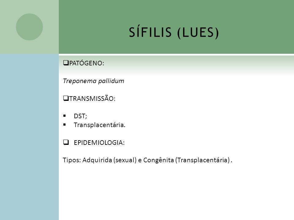SÍFILIS (LUES) PATÓGENO: Treponema pallidum TRANSMISSÃO: DST;