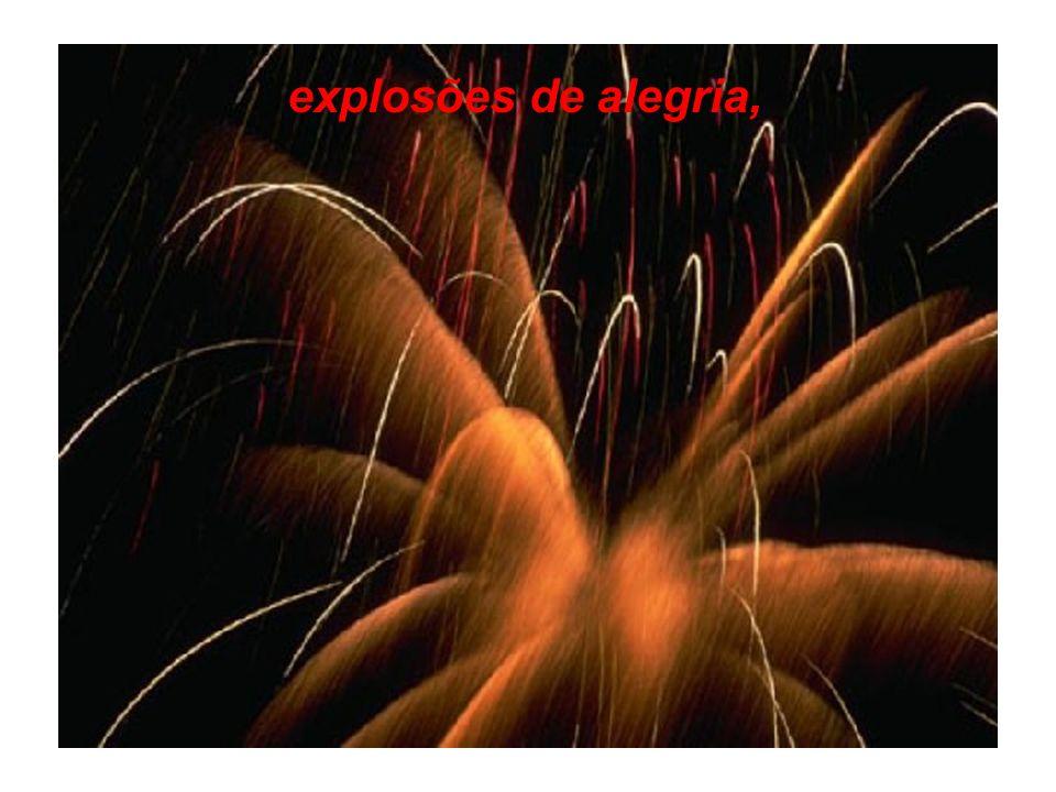 explosões de alegria,