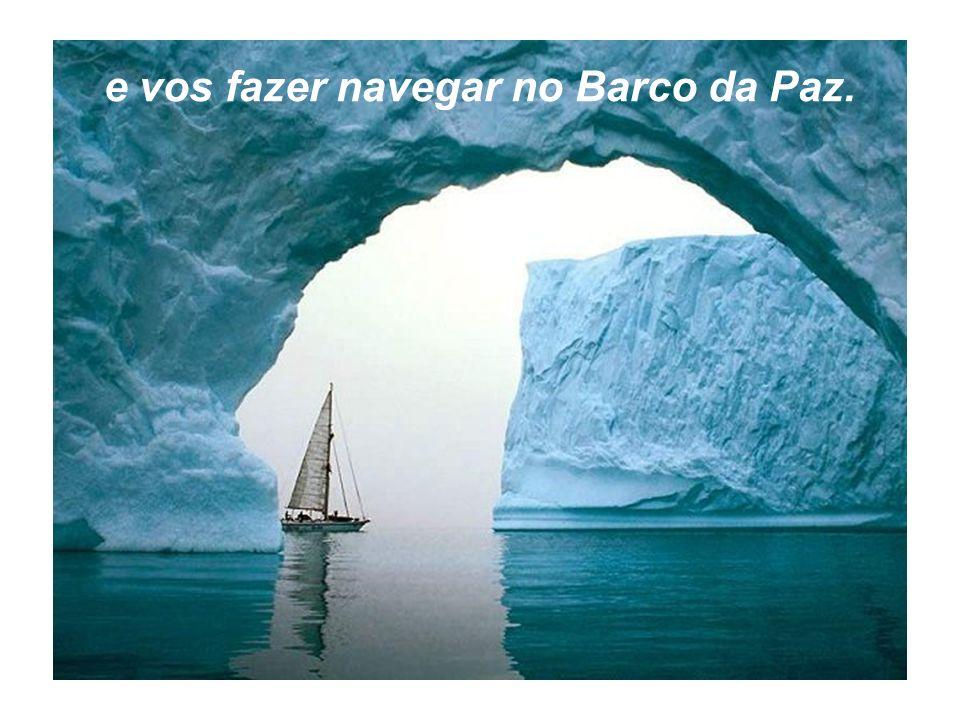 e vos fazer navegar no Barco da Paz.