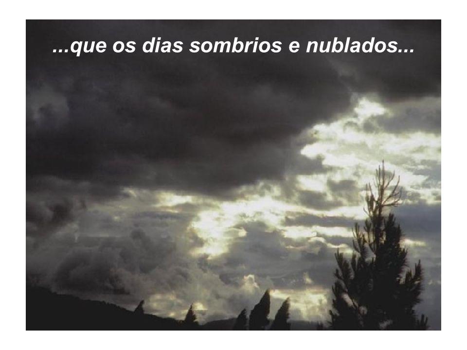 ...que os dias sombrios e nublados...