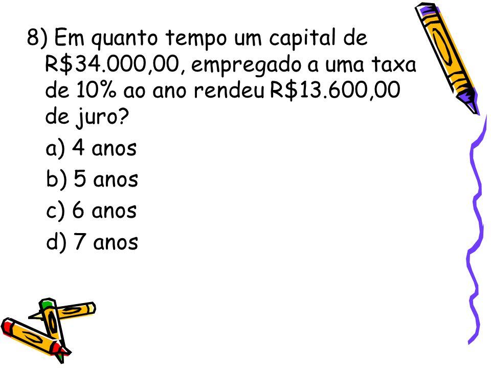8) Em quanto tempo um capital de R$34
