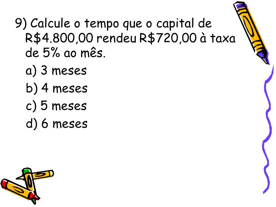 9) Calcule o tempo que o capital de R$4