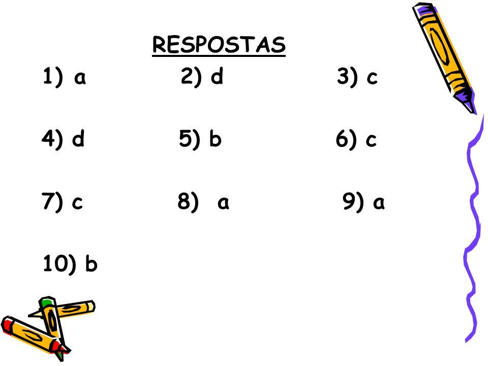 RESPOSTAS a 2) d 3) c. 4) d 5) b 6) c. 7) c 8) a 9) a.