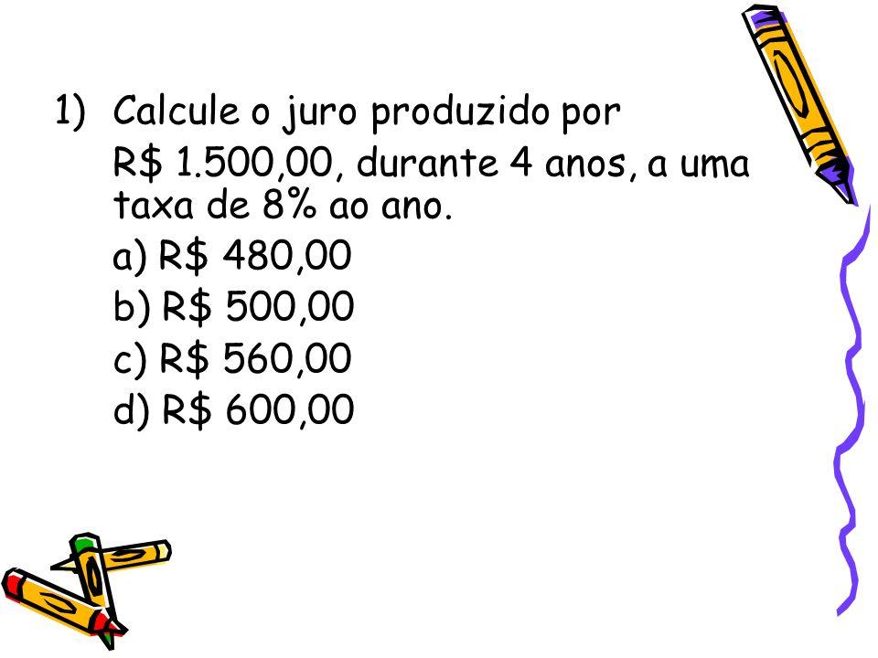Calcule o juro produzido por