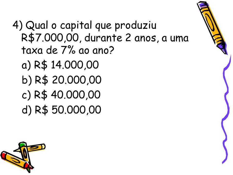 4) Qual o capital que produziu R$7