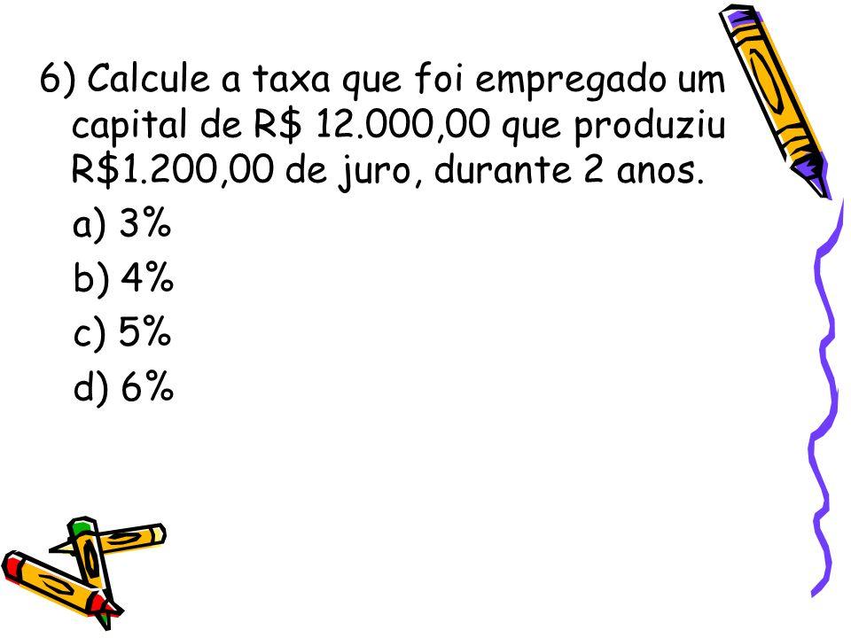 6) Calcule a taxa que foi empregado um capital de R$ 12