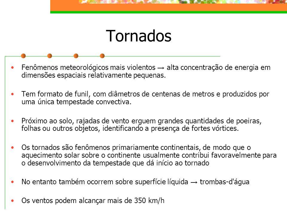 Tornados Fenômenos meteorológicos mais violentos → alta concentração de energia em dimensões espaciais relativamente pequenas.