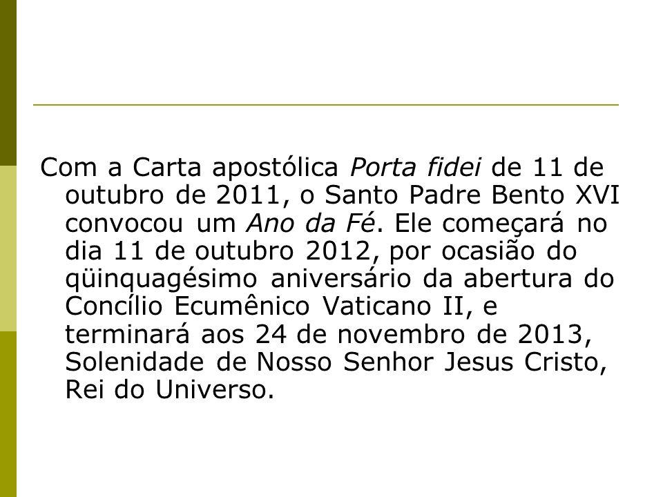 Com a Carta apostólica Porta fidei de 11 de outubro de 2011, o Santo Padre Bento XVI convocou um Ano da Fé.