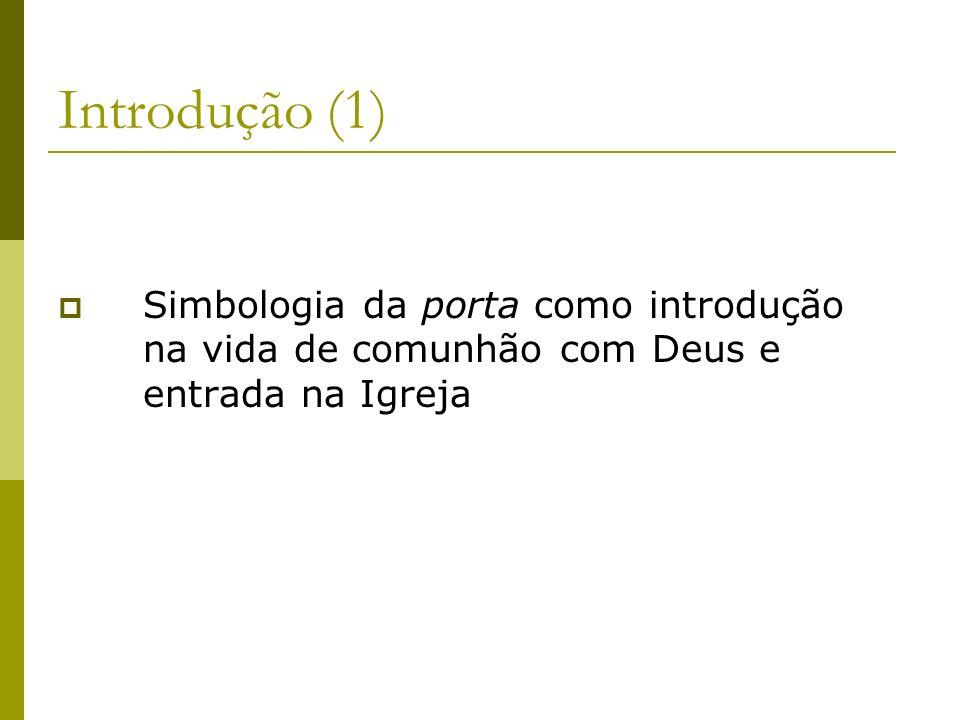 Introdução (1) Simbologia da porta como introdução na vida de comunhão com Deus e entrada na Igreja
