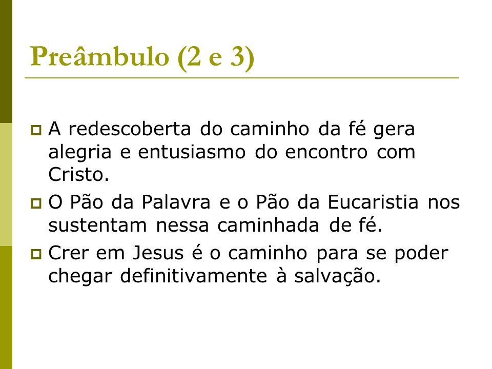 Preâmbulo (2 e 3) A redescoberta do caminho da fé gera alegria e entusiasmo do encontro com Cristo.