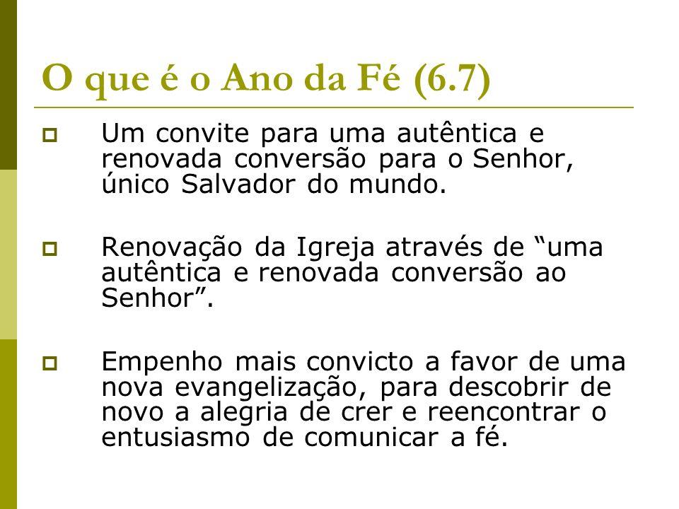 O que é o Ano da Fé (6.7) Um convite para uma autêntica e renovada conversão para o Senhor, único Salvador do mundo.