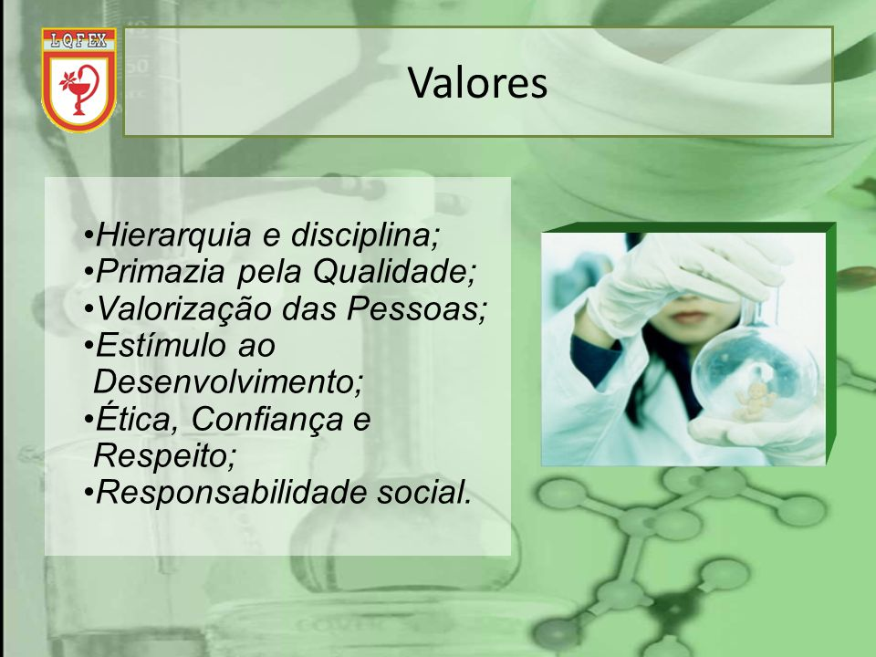 Valores Hierarquia e disciplina; Primazia pela Qualidade;