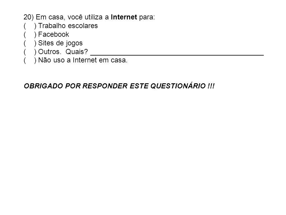 20) Em casa, você utiliza a Internet para:
