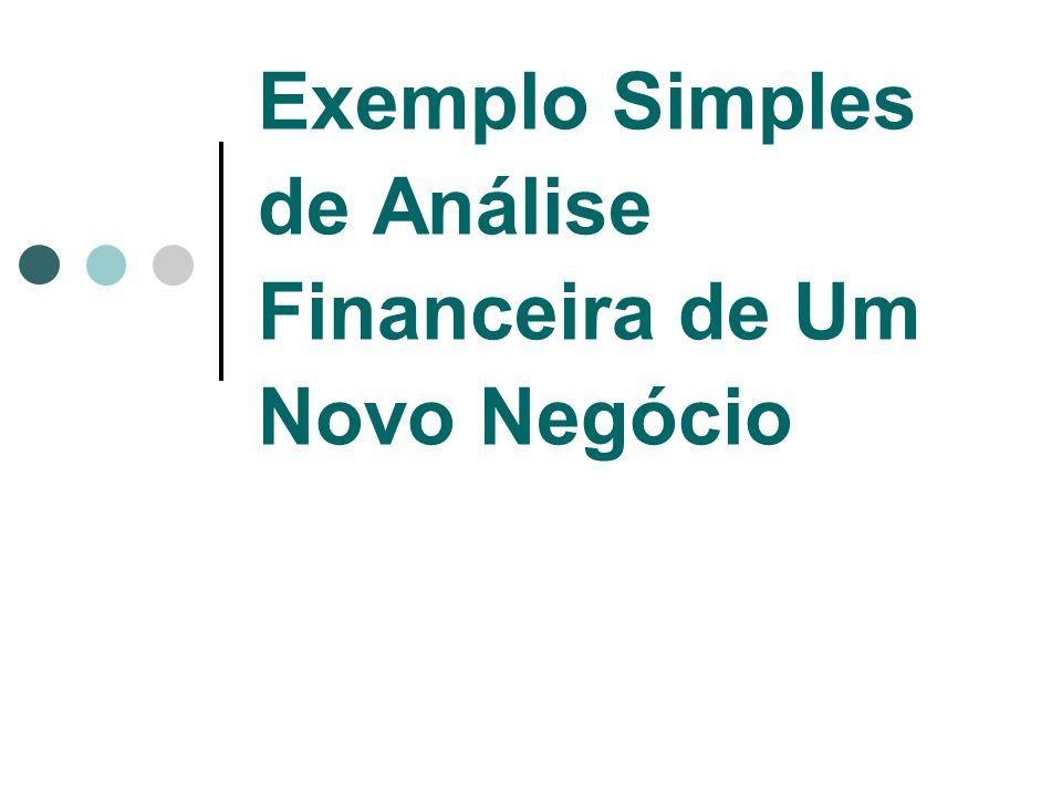 Exemplo Simples de Análise Financeira de Um Novo Negócio